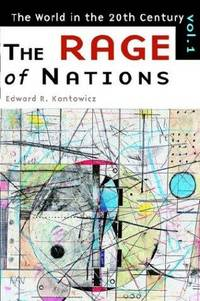 The Rage of Nations: The World of the Twentieth Century Volume 1 (The World in the Twentieth Century, Vol 1) by Kantowicz, Mr. Edward R - 1999-02-25