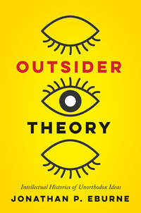 Outsider Theory: Intellectual Histories of Questionable Ideas (PB)