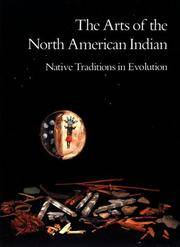 THE ARTS OF THE NORTH AMERICAN INDIAN. Native Traditions In Evolution.