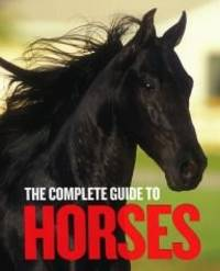 The Complete Guide to Horses
