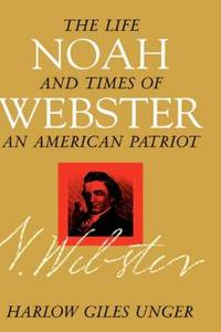 Noah Webster: The Life and Times of an a