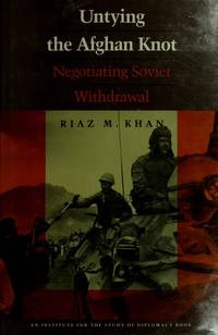 Untying the Afghan Knot: Negotiating Soviet Withdrawal