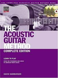 The Acoustic Guitar Method - Complete Edition: Learn to Play Using the Techniques & Songs of...