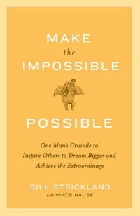 Make the Impossible Possible: One Man's Crusade to Inspire Others to Dream Bigger and Achieve...