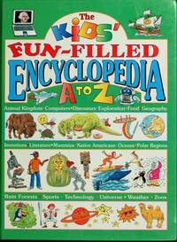 The kids' fun-filled encyclopedia, A to Z