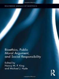 Bioethics, Public Moral Argument, and Social Responsibility (Routledge Annals of Bioethics)