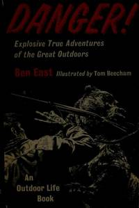 Danger! Explosive True Adventures of the Great Outdoors (An Outdoor Life Book)