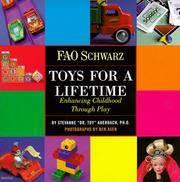 F. A. O. Schwarz:  Toys for a Lifetime: ; Enchancing Childhood through Play