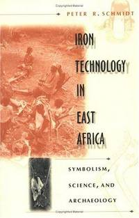 Iron Technology in East Africa : Symbolism, Science, and Archaeology