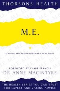 M.E.: Chronic Fatigue Syndrome: A practical guide (Thorsons Health)