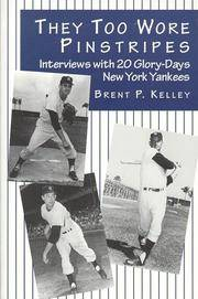 They Too Wore Pinstripes: Interviews with 20 Glory-Days New York Yankees