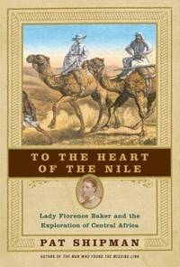 To the Heart of the Nile : Lady Florence Baker and the Exploration of  Central Africa