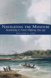 Navigating the Missouri: Steamboating on Nature's Highway, 1819-1935