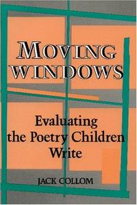 Moving Windows: Evaluating the Poetry Children Write by  Jack Collom - Paperback - 1985 - from Dinsmore Books and Biblio.com