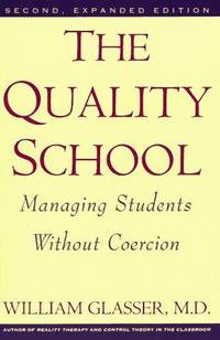 The Quality School: Managing Students Without Coercion by  M.D  William - Paperback - 2nd Expanded ed - 1992 - from MVE Inc. (SKU: Alibris_0010964)