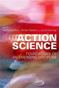 Action Science: Foundations of an Emerging Discipline (The MIT Press)