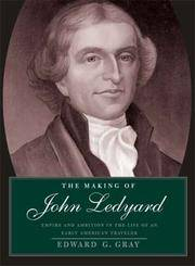 image of The Making of John Ledyard: Empire and Ambition in the Life of an Early American Traveler
