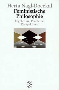 FEMINISTISCHE PHILOSOPHIE Ergebnisse, Probleme, Perspektiven
