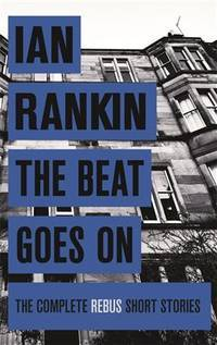 image of Beat Goes On: The Complete Rebus Short Stories