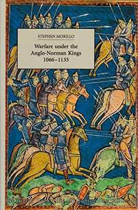 Warfare Under the Anglo-Norman Kings 1066-1135 by  Stephen Morillo - Paperback - First Trade Paper, Later Printing - 1994 - from West Side Book Shop, ABAA and Biblio.com