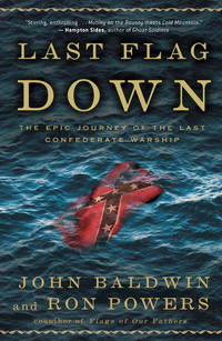 Last Flag Down: The Epic Journey of the Last Confederate Warship by  Ron  John and Powers - First Edition - Hardcover - from Paddyme Books and Biblio.com