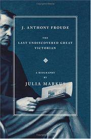 J. Anthony Froude: The Last Undiscovered Great Victorian