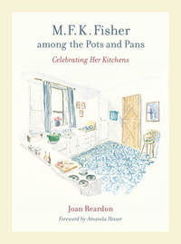 M. F. K. Fisher Among the Pots and Pans:   Celebrating Her Kitchens by  Joan &  Amanda Hesser Reardon - First Edition; First Printing - 2008 - from Books End and Biblio.com