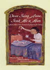 Dear Saint Anne, Send Me a Man  And Other Time-honored Prayers for Love
