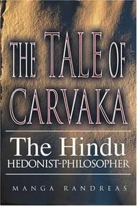 The Tale of Carvaka: The Hindu Hedonist-Philosopher