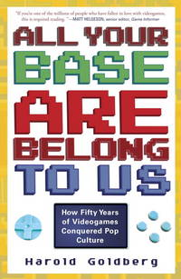 image of All Your Base Are Belong to Us: How Fifty Years of Videogames Conquered Pop Culture