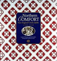 NORTHERN COMFORT: NEW ENGLAND'S EARLY QUILTS, 1780-1850, FROM THE COLLECTION OF OLD STURBRIDGE VILLAGE