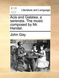 image of Acis and Galatea, a serenata. The music composed by Mr. Handel