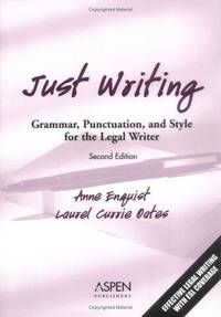 Just Writing: Grammar, Punctuation, and Style for the Legal Writer, 2d by  Laurel Currie; Anne Enquist Oates  - Paperback  - 2005  - from The Lawbook Exchange Ltd (SKU: 44803)