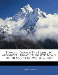image of Edmond Dantes: The Sequel to Alexander Dumas' Celebrated Novel of the Count of Monte Cristo