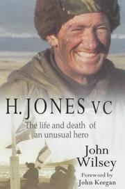 H. Jones, V.C.; The Life and Death of an Unusual Hero