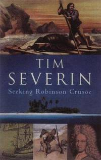 Seeking Robinson Crusoe by Timothy Severin Tim Severin - First edition - 2002 - from The Edmonton Book Store (SKU: 216081)