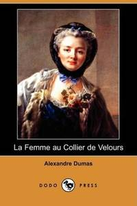La Femme au Collier de Velours (Dodo Press) (French Edition) by Alexandre Dumas - Paperback - 2008-10-03 - from Ergodebooks (SKU: SONG1409924556)
