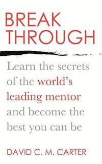 Break Through - Learn the Secrets of the World's Leading Mentor and Become the Best You Can be