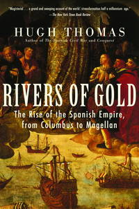 Rivers of Gold : the Rise of the Spanish Empire from Columbus to Magellen