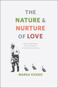 The Nature and Nurture of Love: From Imprinting to Attachment in Cold War America