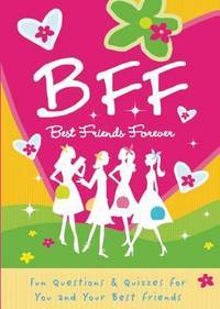 B.F.F. Best Friends Forever: Quizzes for You and Your Friends