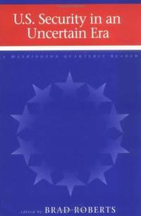 "U.S. SECURITY IN AN UNCERTAIN ERA (""WASHINGTON QUARTERLY"" READER)"