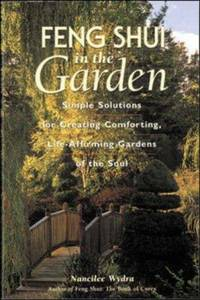 Feng Shui in the Garden: Simple Solutions for Creating Comforting, Life-Affirming Gardens of the Soul