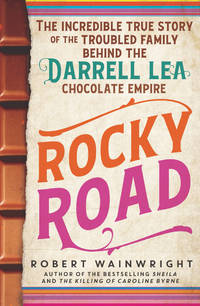 Rocky Road : The Incredible True Story Of The Fractured Family Behind The Darrell Lea Chocolate Empire