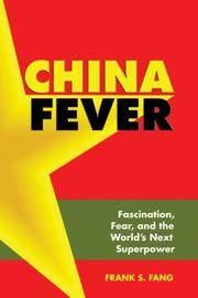 China Fever: Fascination, Fear, and the World's Next Superpower