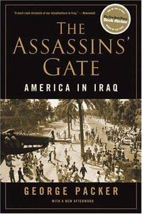 The Assassins' Gate: America in Iraq by  George Packer - Paperback - 2006 - from Everybody's Bookstore and Biblio.com