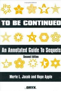 To Be Continued: An Annotated Guide to Sequels: SECOND EDITION