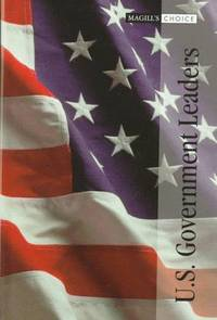 U.S. Government Leaders: Dean Acheson-Ulysses S. Grant, 1-308 (Magill's Choice)
