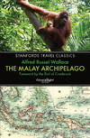image of The Malay Archipelago: The Land of the Orang-Utan and the Bird of Paradise (Stanfords Travel Classics)