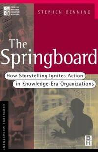 Springboard, The - How Storytelling Ignites Action in Knowledge-Era Organizations